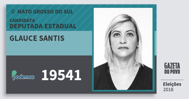 Santinho Glauce Santis 19541 (PODE) Deputada Estadual | Mato Grosso do Sul | Eleições 2018
