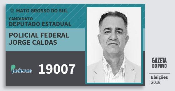 Santinho Policial Federal Jorge Caldas 19007 (PODE) Deputado Estadual | Mato Grosso do Sul | Eleições 2018