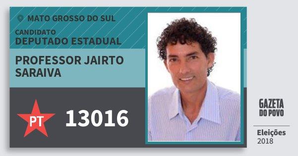 Santinho Professor Jairto Saraiva 13016 (PT) Deputado Estadual | Mato Grosso do Sul | Eleições 2018