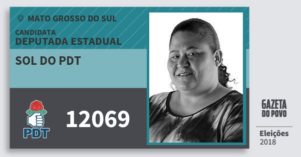 Santinho Sol do Pdt 12069 (PDT) Deputada Estadual   Mato Grosso do Sul   Eleições 2018