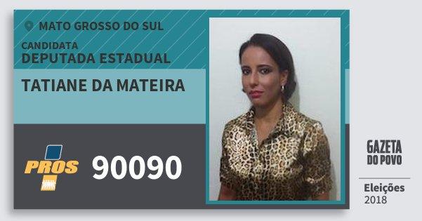 Santinho Tatiane da Mateira 90090 (PROS) Deputada Estadual | Mato Grosso do Sul | Eleições 2018