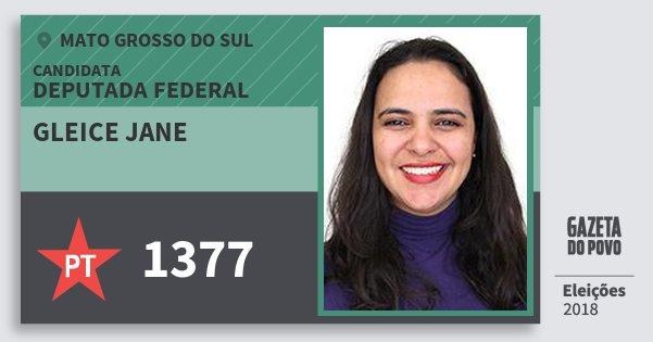 Santinho Gleice Jane 1377 (PT) Deputada Federal | Mato Grosso do Sul | Eleições 2018