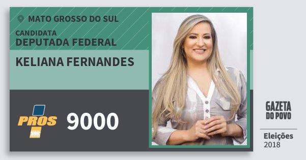 Santinho Keliana Fernandes 9000 (PROS) Deputada Federal | Mato Grosso do Sul | Eleições 2018