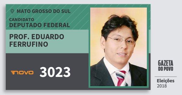 Santinho Prof. Eduardo Ferrufino 3023 (NOVO) Deputado Federal | Mato Grosso do Sul | Eleições 2018