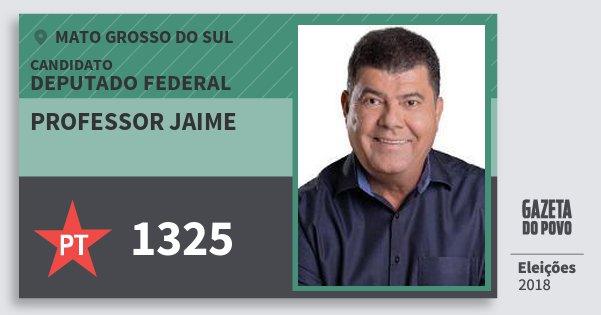 Santinho Professor Jaime 1325 (PT) Deputado Federal | Mato Grosso do Sul | Eleições 2018