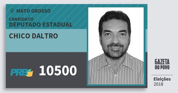 Santinho Chico Daltro 10500 (PRB) Deputado Estadual   Mato Grosso   Eleições 2018
