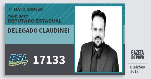 Santinho Delegado Claudinei 17133 (PSL) Deputado Estadual   Mato Grosso   Eleições 2018