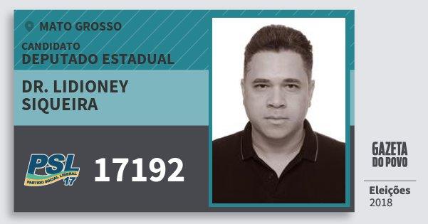 Santinho Dr. Lidioney Siqueira 17192 (PSL) Deputado Estadual | Mato Grosso | Eleições 2018