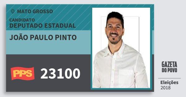 Santinho João Paulo Pinto 23100 (PPS) Deputado Estadual | Mato Grosso | Eleições 2018