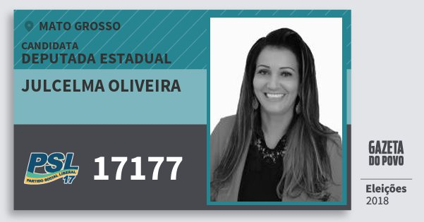 Santinho Julcelma Oliveira 17177 (PSL) Deputada Estadual   Mato Grosso   Eleições 2018