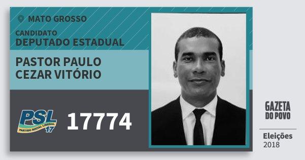Santinho Pastor Paulo Cezar Vitório 17774 (PSL) Deputado Estadual | Mato Grosso | Eleições 2018