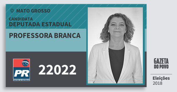 Santinho Professora Branca 22022 (PR) Deputada Estadual   Mato Grosso   Eleições 2018