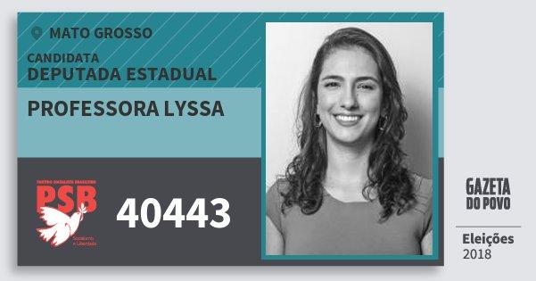 Santinho Professora Lyssa 40443 (PSB) Deputada Estadual | Mato Grosso | Eleições 2018