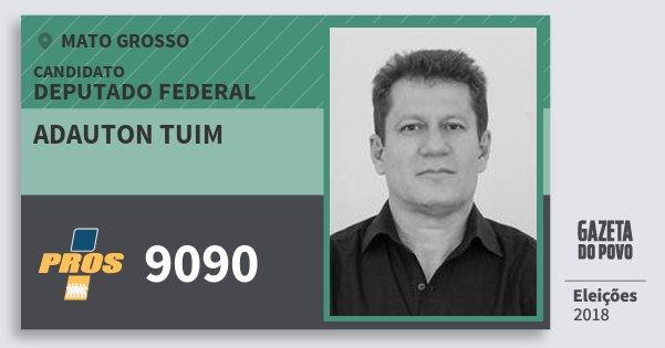 Santinho Adauton Tuim 9090 (PROS) Deputado Federal   Mato Grosso   Eleições 2018