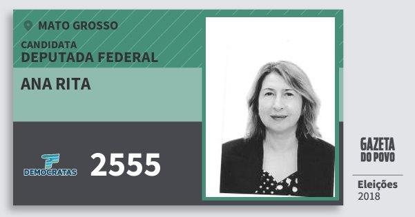 Santinho Ana Rita 2555 (DEM) Deputada Federal | Mato Grosso | Eleições 2018