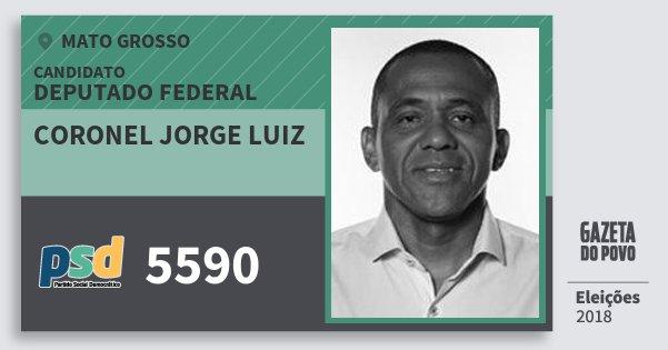 Santinho Coronel Jorge Luiz 5590 (PSD) Deputado Federal | Mato Grosso | Eleições 2018