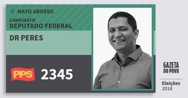 Santinho Dr Peres 2345 (PPS) Deputado Federal | Mato Grosso | Eleições 2018