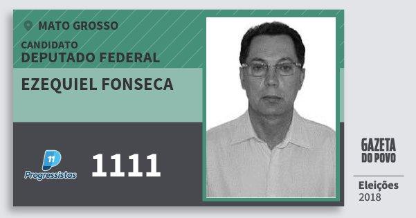 Santinho Ezequiel Fonseca 1111 (PP) Deputado Federal | Mato Grosso | Eleições 2018