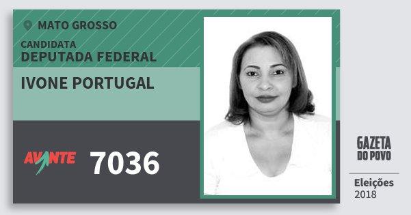 Santinho Ivone Portugal 7036 (AVANTE) Deputada Federal | Mato Grosso | Eleições 2018