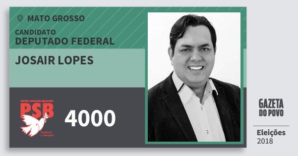 Santinho Josair Lopes 4000 (PSB) Deputado Federal   Mato Grosso   Eleições 2018