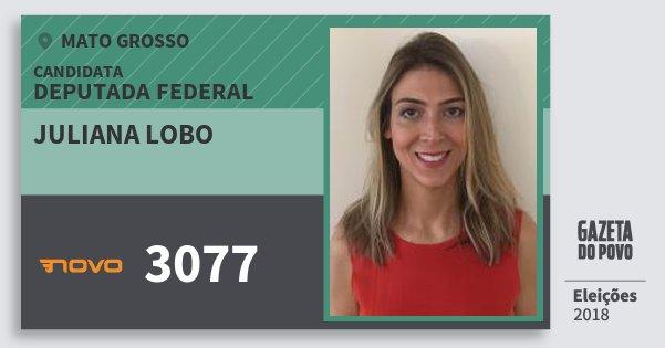 Santinho Juliana Lobo 3077 (NOVO) Deputada Federal | Mato Grosso | Eleições 2018