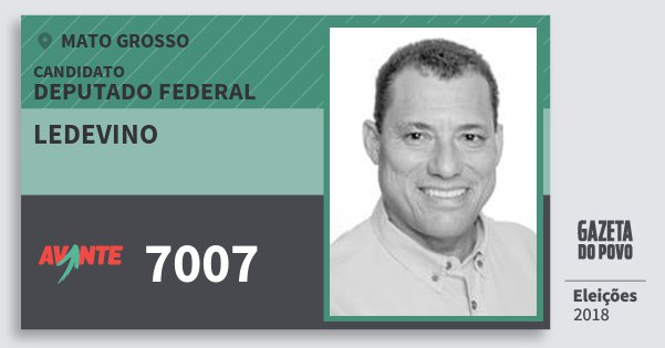 Santinho Ledevino 7007 (AVANTE) Deputado Federal | Mato Grosso | Eleições 2018