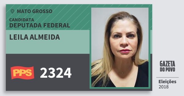 Santinho Leila Almeida 2324 (PPS) Deputada Federal | Mato Grosso | Eleições 2018