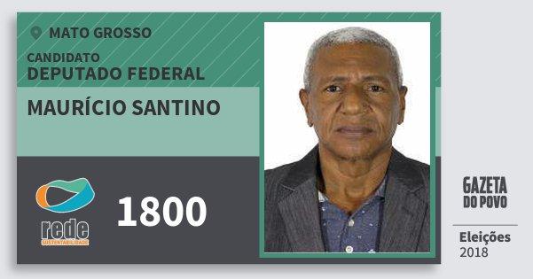 Santinho Maurício Santino 1800 (REDE) Deputado Federal | Mato Grosso | Eleições 2018
