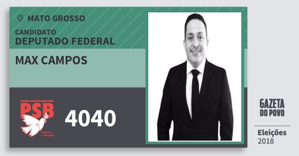 Santinho Max Campos 4040 (PSB) Deputado Federal | Mato Grosso | Eleições 2018