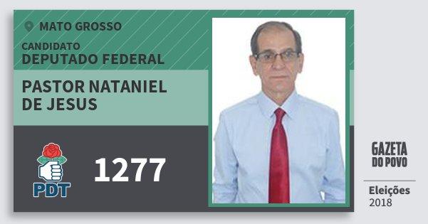 Santinho Pastor Nataniel de Jesus 1277 (PDT) Deputado Federal | Mato Grosso | Eleições 2018