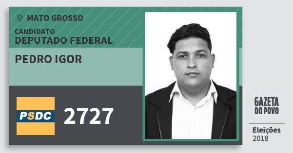 Santinho Pedro Igor 2727 (DC) Deputado Federal | Mato Grosso | Eleições 2018