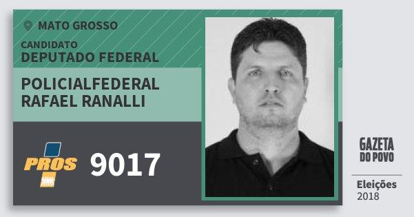 Santinho Policialfederal Rafael Ranalli 9017 (PROS) Deputado Federal | Mato Grosso | Eleições 2018