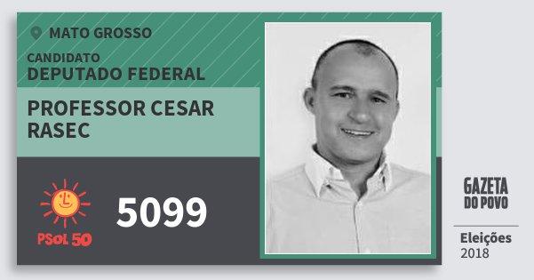 Santinho Professor Cesar Rasec 5099 (PSOL) Deputado Federal | Mato Grosso | Eleições 2018