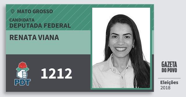 Santinho Renata Viana 1212 (PDT) Deputada Federal | Mato Grosso | Eleições 2018