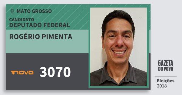 Santinho Rogério Pimenta 3070 (NOVO) Deputado Federal   Mato Grosso   Eleições 2018