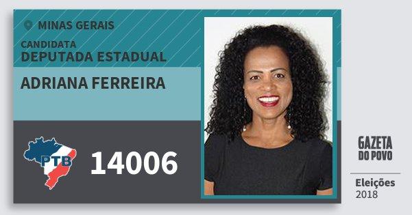 Santinho Adriana Ferreira 14006 (PTB) Deputada Estadual | Minas Gerais | Eleições 2018