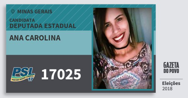 Santinho Ana Carolina 17025 (PSL) Deputada Estadual   Minas Gerais   Eleições 2018
