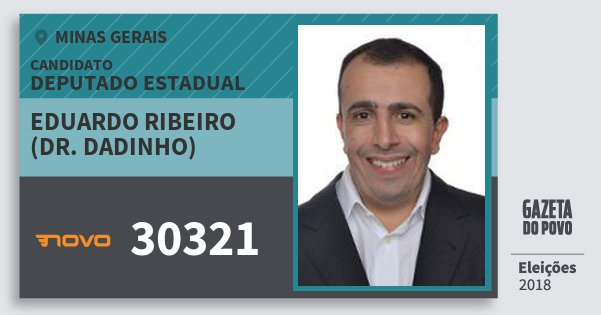 Santinho Eduardo Ribeiro (Dr. Dadinho) 30321 (NOVO) Deputado Estadual | Minas Gerais | Eleições 2018