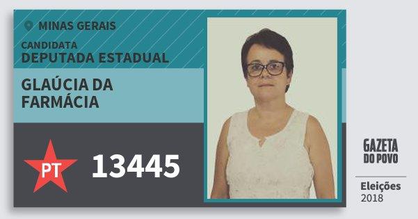 Santinho Glaúcia da Farmácia 13445 (PT) Deputada Estadual | Minas Gerais | Eleições 2018