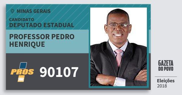Santinho Professor Pedro Henrique 90107 (PROS) Deputado Estadual | Minas Gerais | Eleições 2018