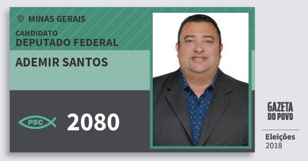 Santinho Ademir Santos 2080 (PSC) Deputado Federal | Minas Gerais | Eleições 2018