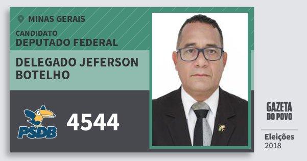 Santinho Delegado Jeferson Botelho 4544 (PSDB) Deputado Federal | Minas Gerais | Eleições 2018