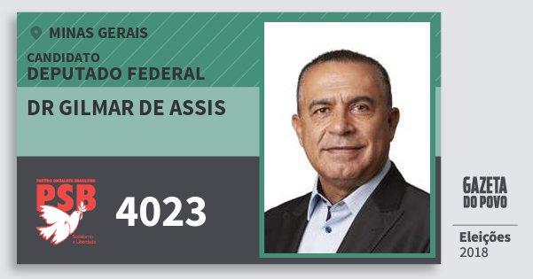 Santinho Dr Gilmar de Assis 4023 (PSB) Deputado Federal | Minas Gerais | Eleições 2018