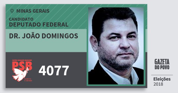 Santinho Dr. João Domingos 4077 (PSB) Deputado Federal | Minas Gerais | Eleições 2018