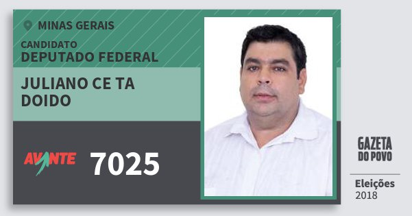 Santinho Juliano Ce Ta Doido 7025 (AVANTE) Deputado Federal | Minas Gerais | Eleições 2018