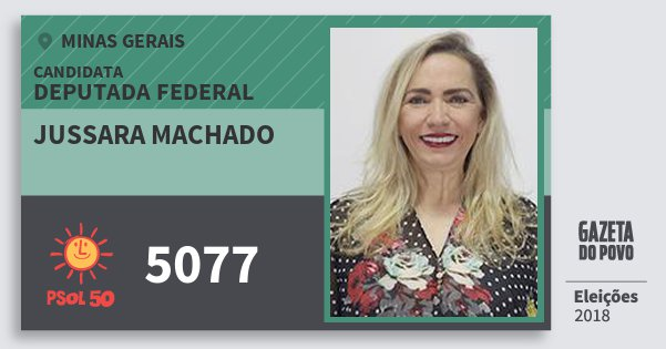 Santinho Jussara Machado 5077 (PSOL) Deputada Federal | Minas Gerais | Eleições 2018