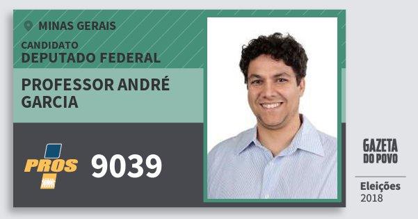 Santinho Professor André Garcia 9039 (PROS) Deputado Federal | Minas Gerais | Eleições 2018