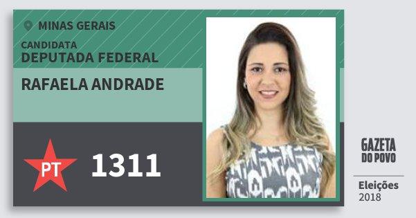 Santinho Rafaela Andrade 1311 (PT) Deputada Federal | Minas Gerais | Eleições 2018