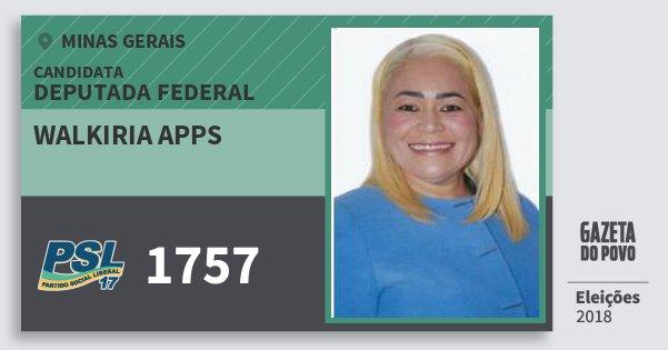 Santinho Walkiria Apps 1757 (PSL) Deputada Federal | Minas Gerais | Eleições 2018