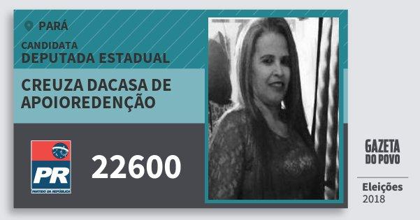 Santinho Creuza Dacasa de Apoioredenção 22600 (PR) Deputada Estadual | Pará | Eleições 2018